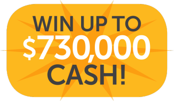 Win Up To $700,000 Cash!